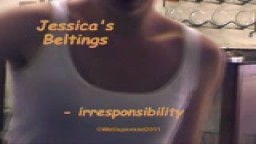 Jessica's Beltings - irresponsibility - from Wellspanked