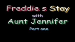 Freddies Stay With Aunt Jennifer