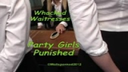 Whacked Waitresses - Party Girls Punished - from Wellspanked
