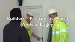 Builders - Fighting at Work (Andy & Bailey)
