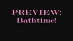 Bathtime! Feat. KSJ PREVIEW