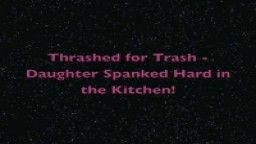 FF Daughter Spanked in the Kitchen - Thrashed for Trash!