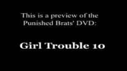 Girl Trounble 10: New DVD from PunishedBrats