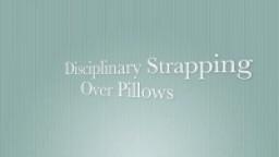 Hard Strapping over Pillows - Real Discipline