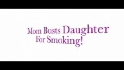 Daughter Busted by Mom for Smoking! Free Preview