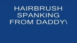 HAIRBRUSH SPANKING FROM DADDY